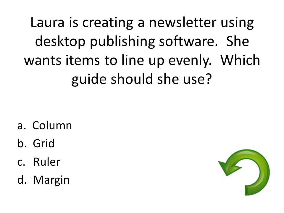 Laura is creating a newsletter using desktop publishing software