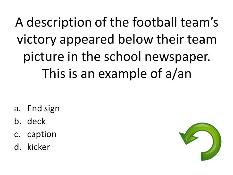 A description of the football team's victory appeared below their team picture in the school newspaper. This is an example of a/an