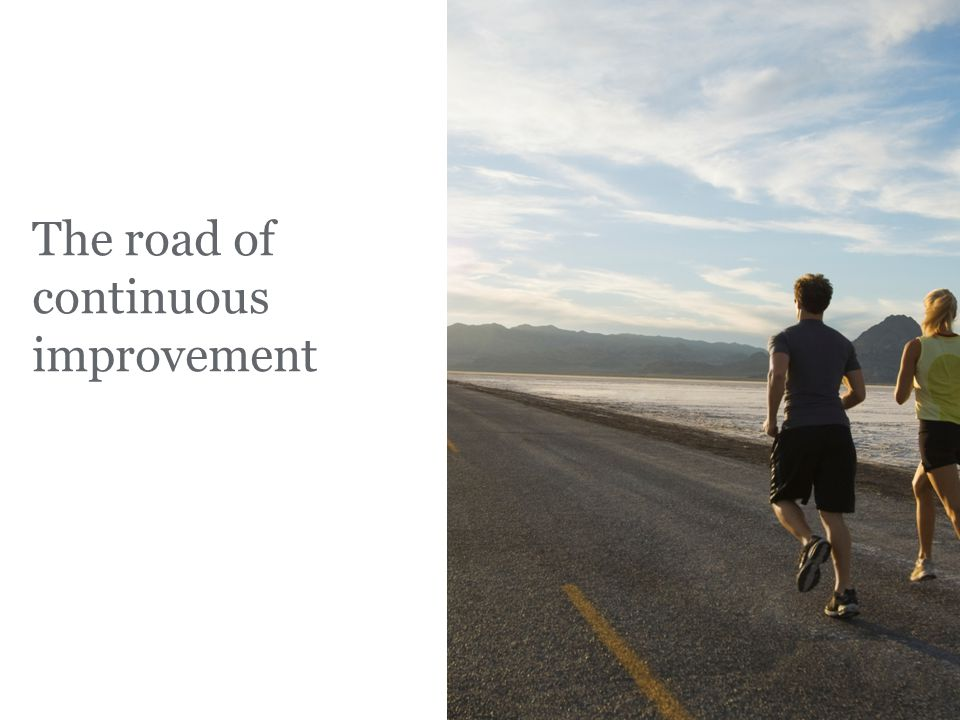 The road of continuous improvement