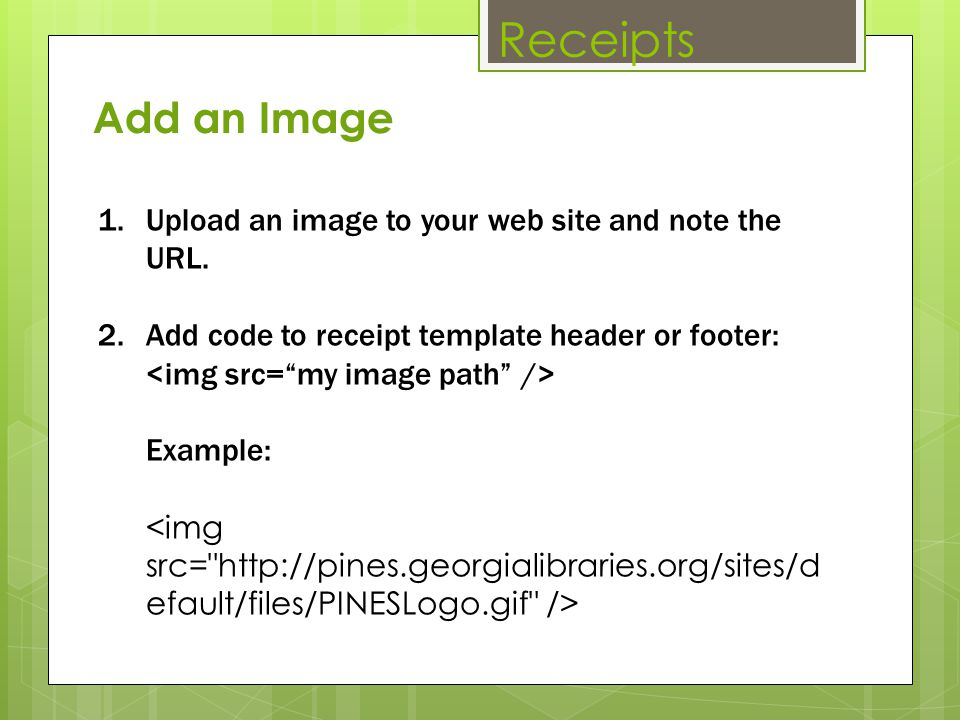 Receipts Add an Image. Upload an image to your web site and note the URL.