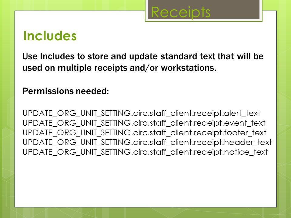 Receipts Includes. Use Includes to store and update standard text that will be used on multiple receipts and/or workstations.