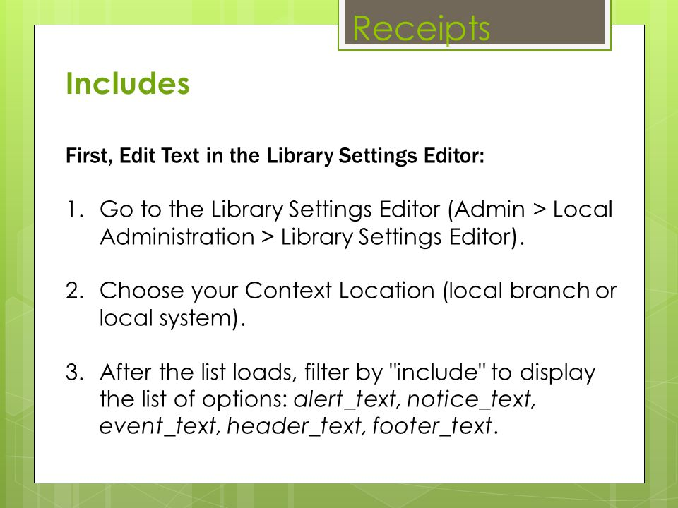 Receipts Includes First, Edit Text in the Library Settings Editor: