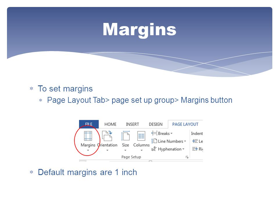 Margins To set margins Default margins are 1 inch