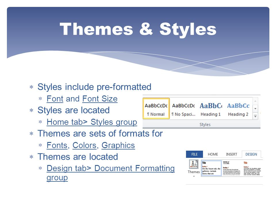 Themes & Styles Styles include pre-formatted Styles are located