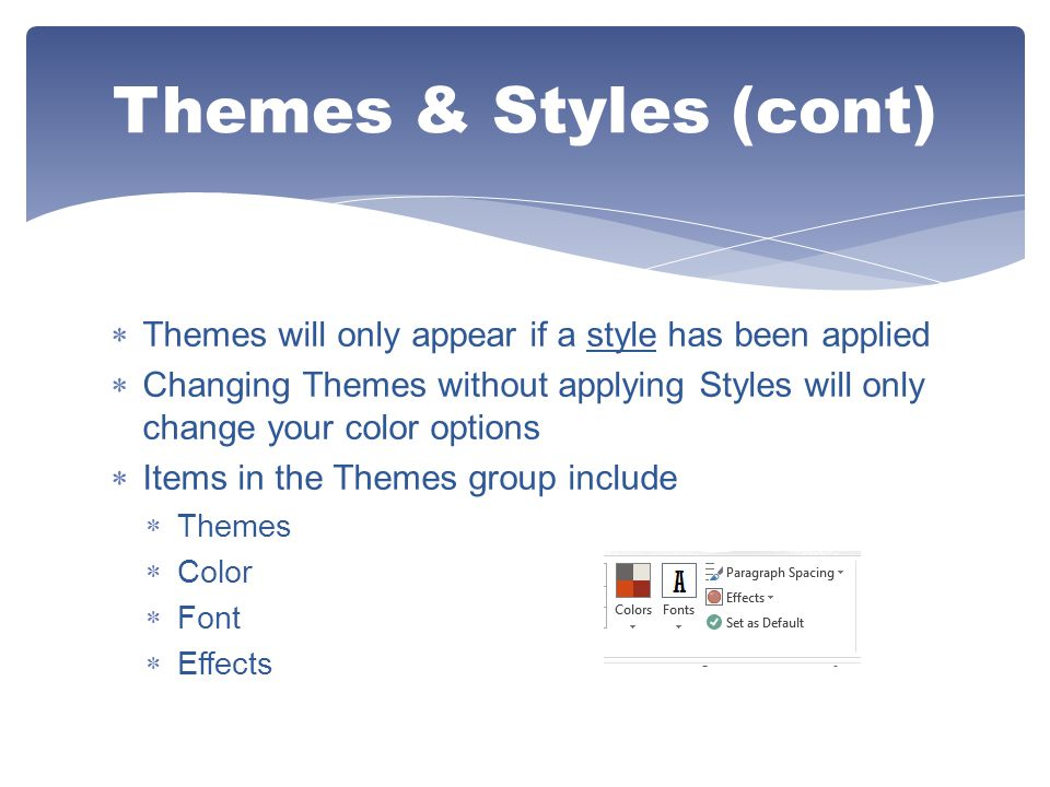 Themes & Styles (cont) Themes will only appear if a style has been applied.
