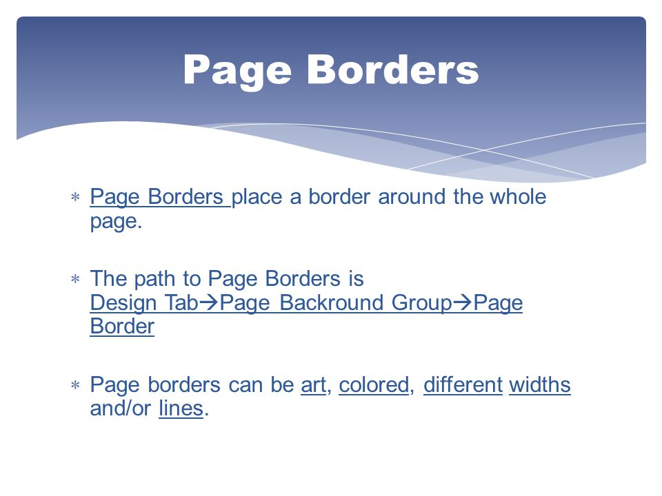 Page Borders Page Borders place a border around the whole page.