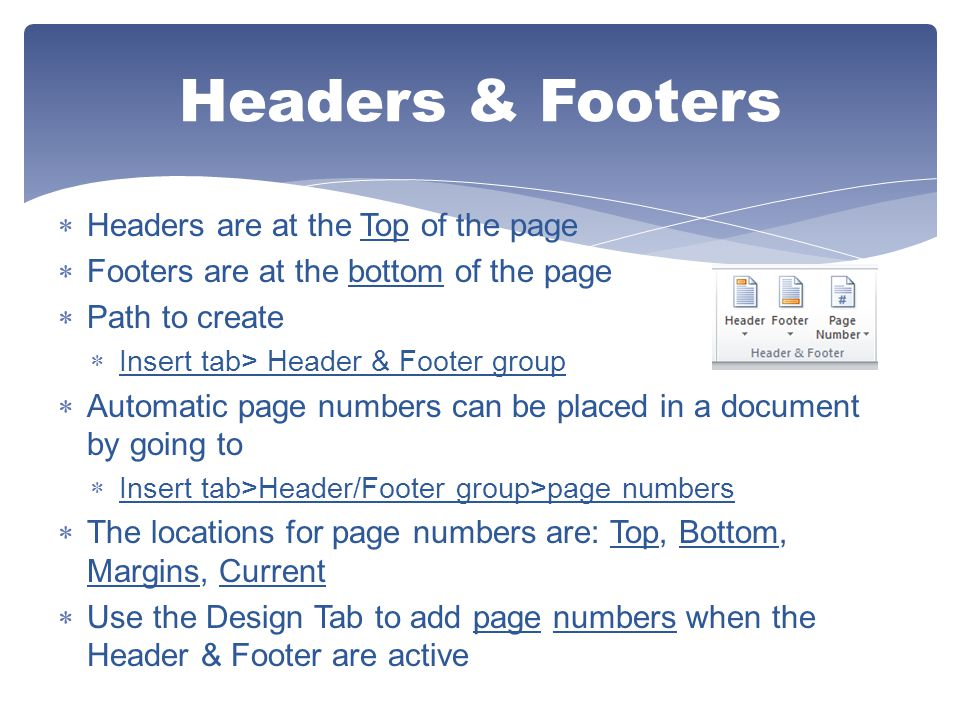 Headers & Footers Headers are at the Top of the page
