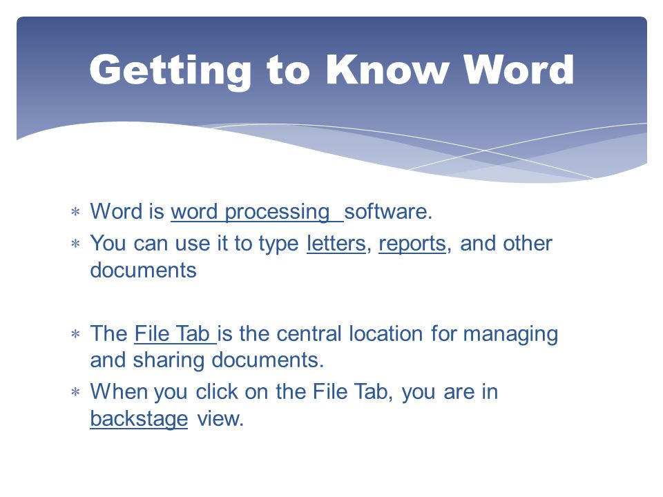 Getting to Know Word Word is word processing software.