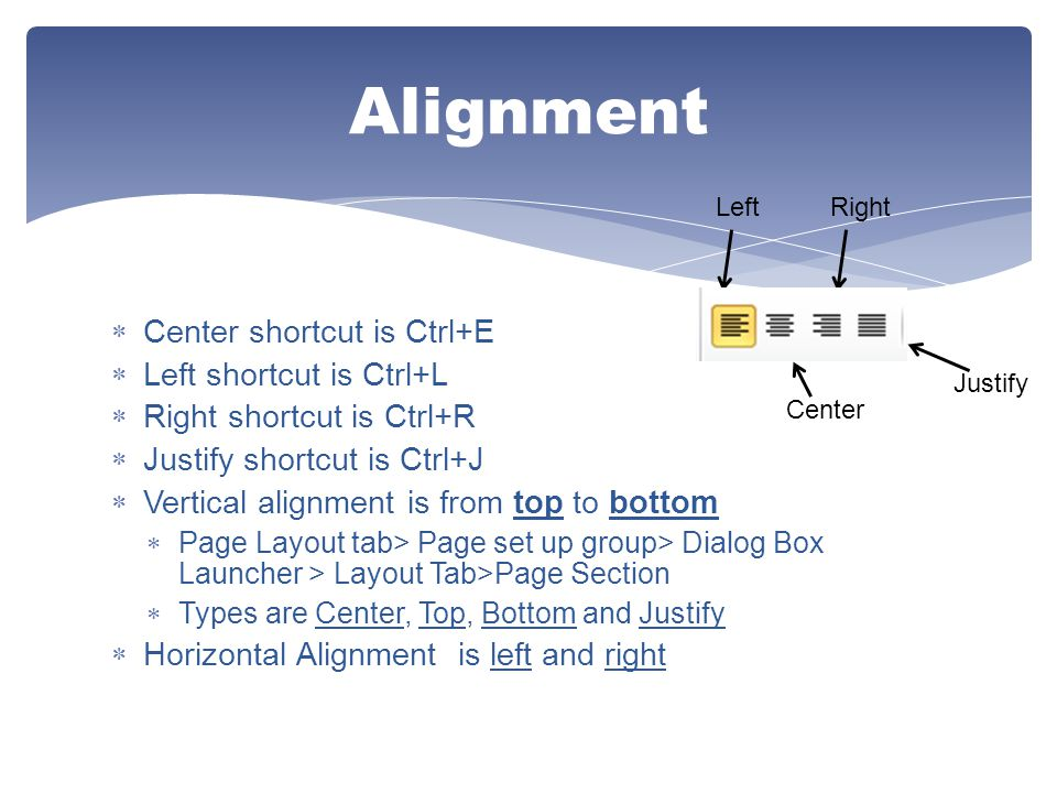 Alignment Center shortcut is Ctrl+E Left shortcut is Ctrl+L