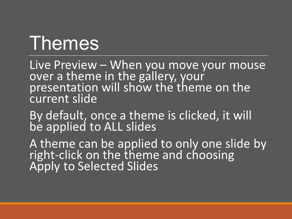 Themes Live Preview – When you move your mouse over a theme in the gallery, your presentation will show the theme on the current slide.