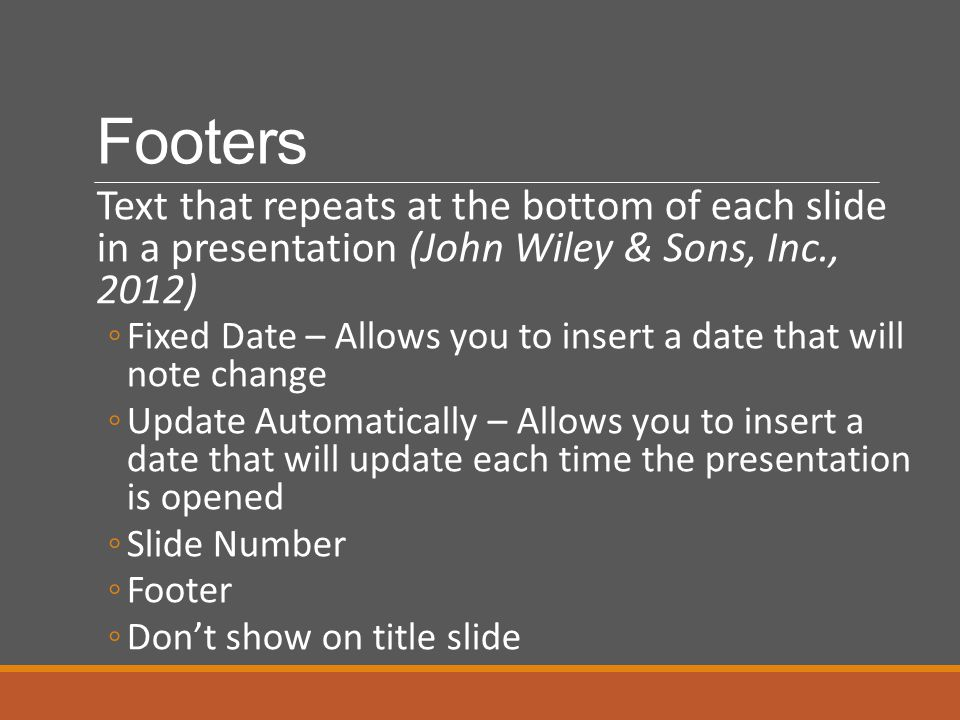 Footers Text that repeats at the bottom of each slide in a presentation (John Wiley & Sons, Inc., 2012)