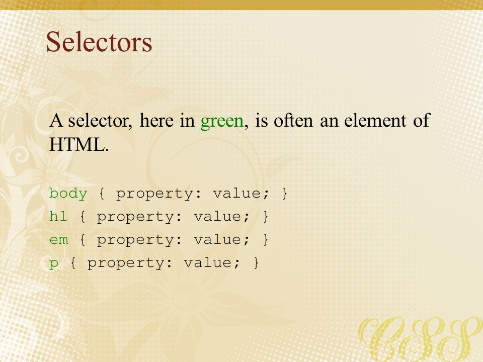 Selectors A selector, here in green, is often an element of HTML.