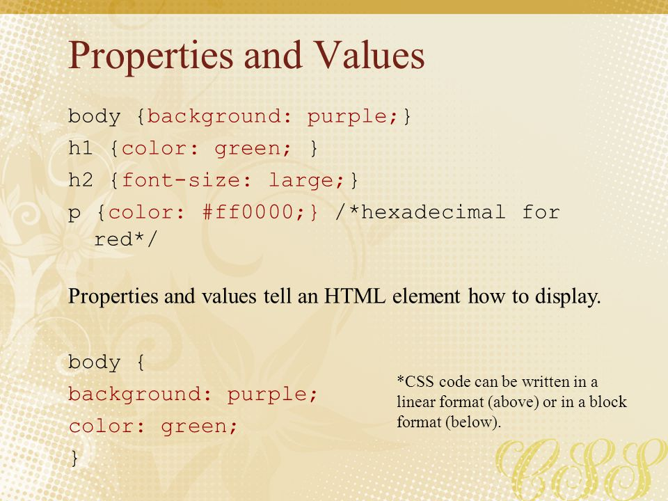 Properties and Values body {background: purple;} h1 {color: green; }
