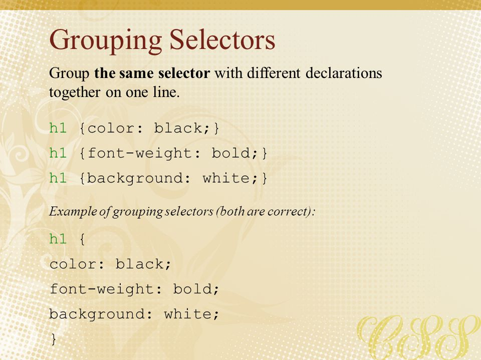 Grouping Selectors Group the same selector with different declarations together on one line. h1 {color: black;}