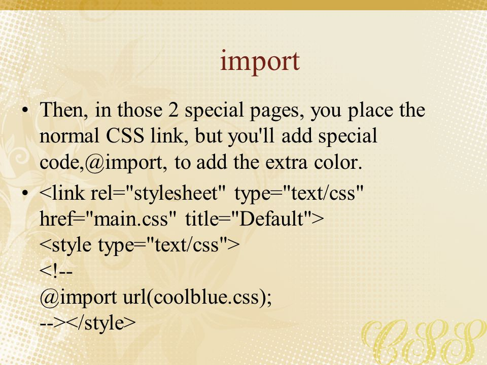 import Then, in those 2 special pages, you place the normal CSS link, but you ll add special code,@import, to add the extra color.