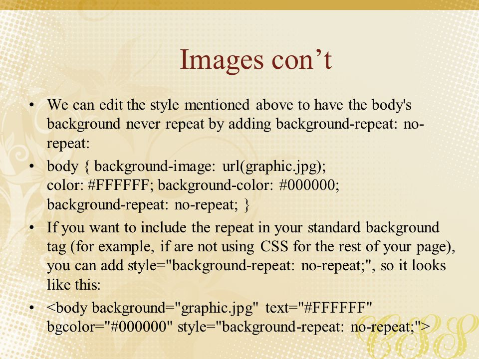 Images con't We can edit the style mentioned above to have the body s background never repeat by adding background-repeat: no-repeat: