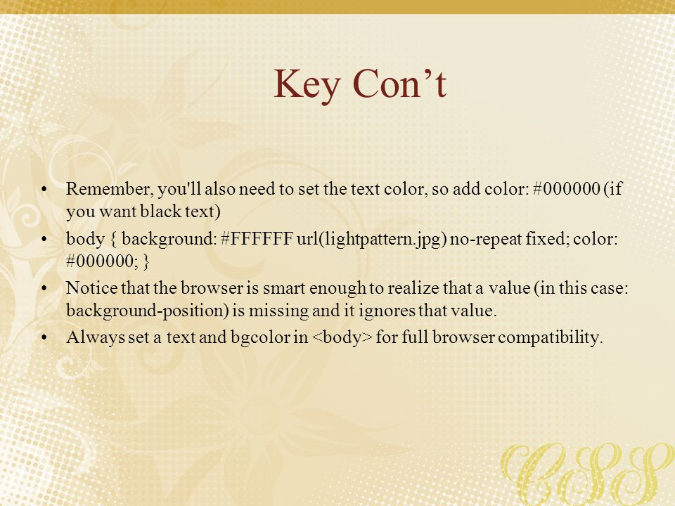 Key Con't Remember, you ll also need to set the text color, so add color: #000000 (if you want black text)
