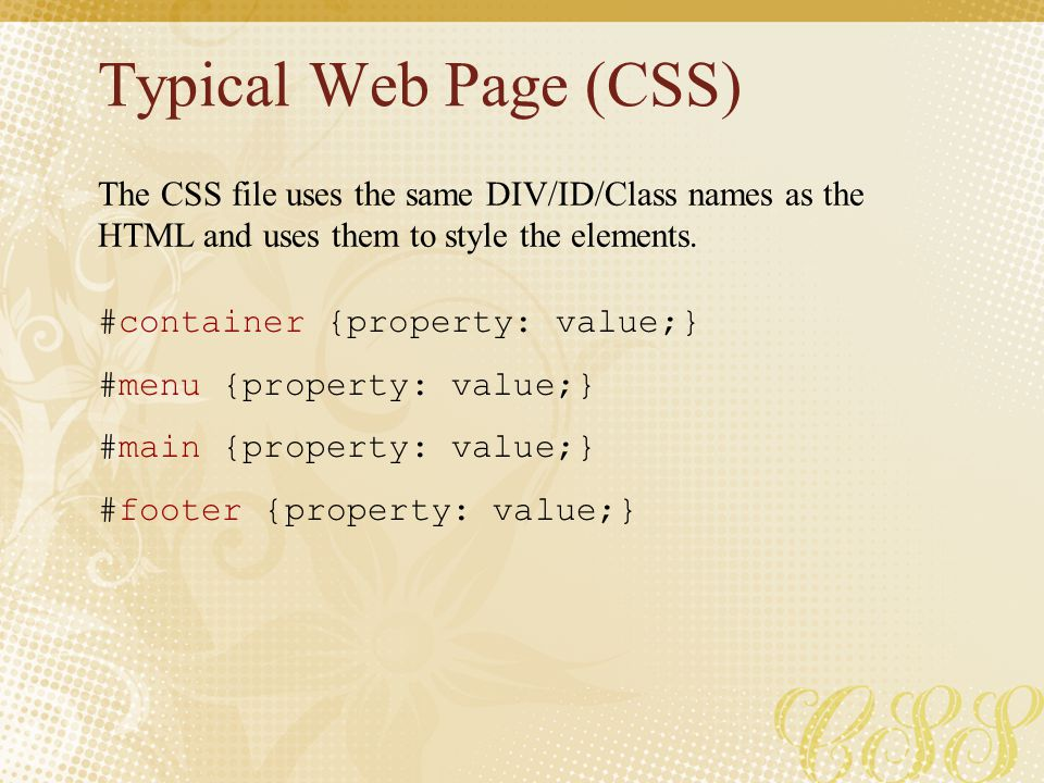 Typical Web Page (CSS) The CSS file uses the same DIV/ID/Class names as the HTML and uses them to style the elements.