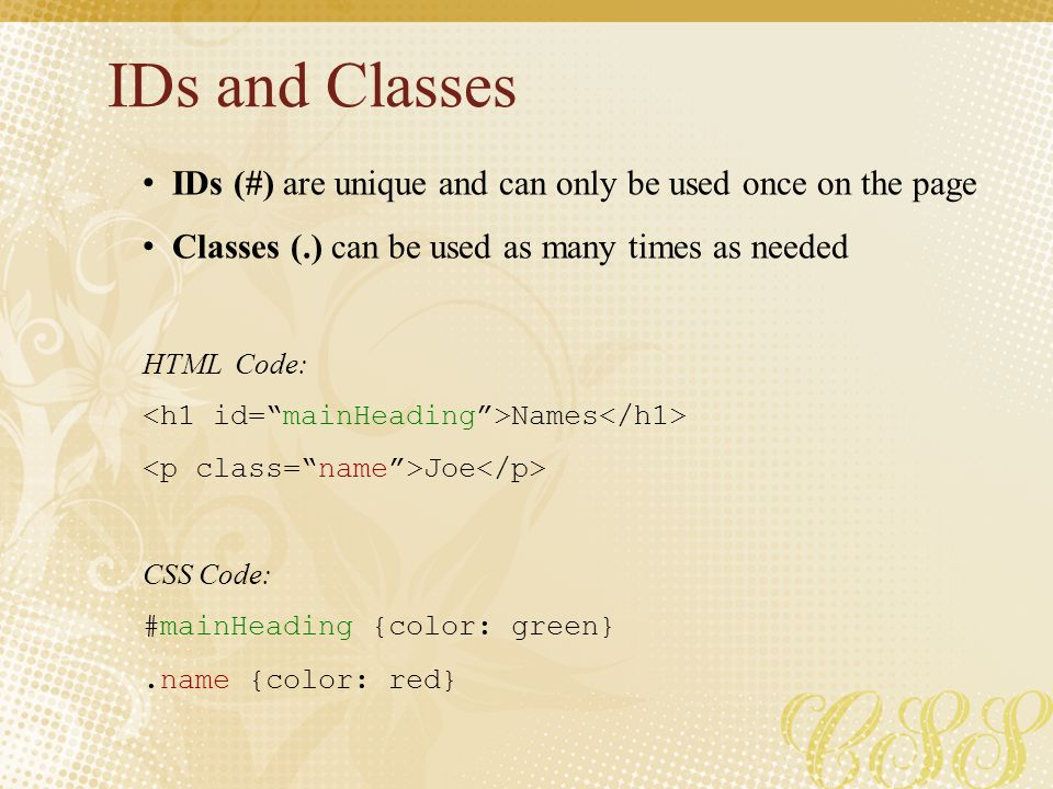 IDs and Classes IDs (#) are unique and can only be used once on the page. Classes (.) can be used as many times as needed.