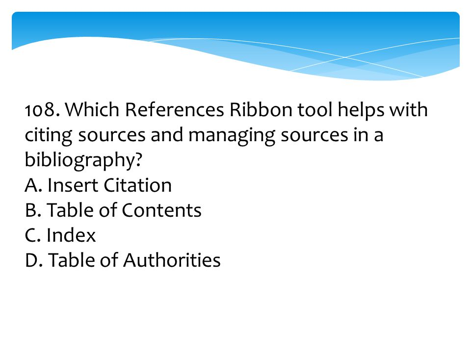 108. Which References Ribbon tool helps with citing sources and managing sources in a bibliography