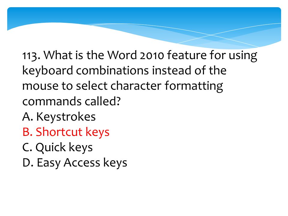 113. What is the Word 2010 feature for using keyboard combinations instead of the mouse to select character formatting commands called