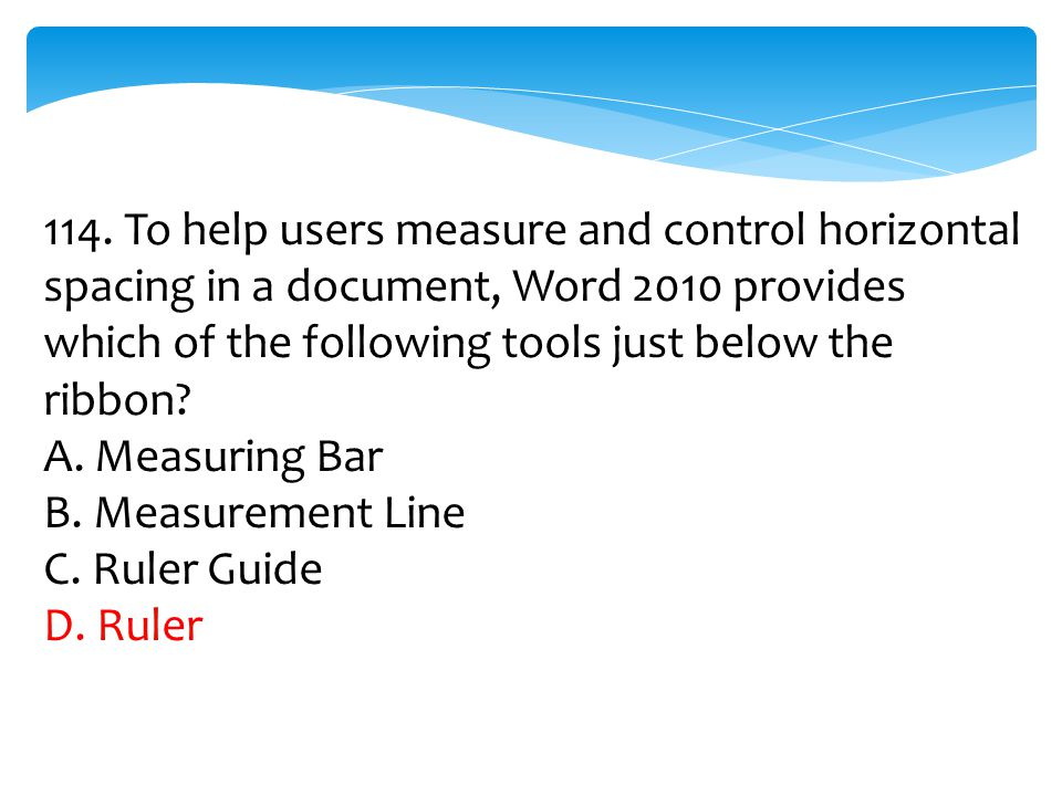 114. To help users measure and control horizontal spacing in a document, Word 2010 provides which of the following tools just below the ribbon