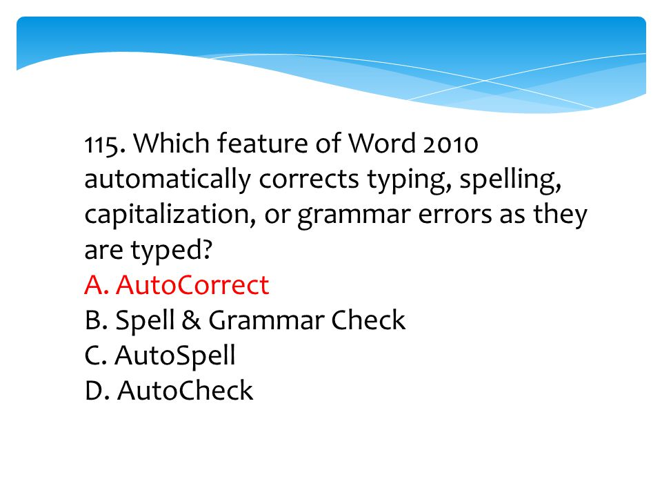 115. Which feature of Word 2010 automatically corrects typing, spelling, capitalization, or grammar errors as they are typed
