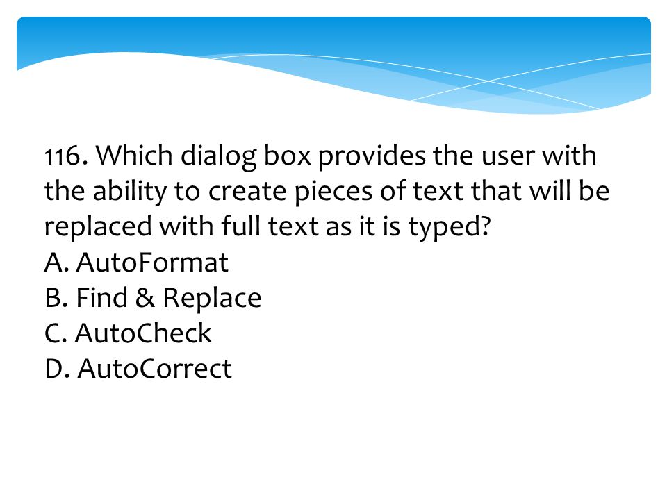 116. Which dialog box provides the user with the ability to create pieces of text that will be replaced with full text as it is typed