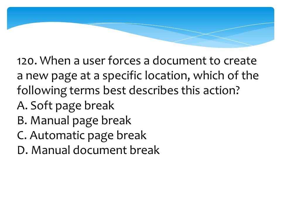 120. When a user forces a document to create a new page at a specific location, which of the following terms best describes this action