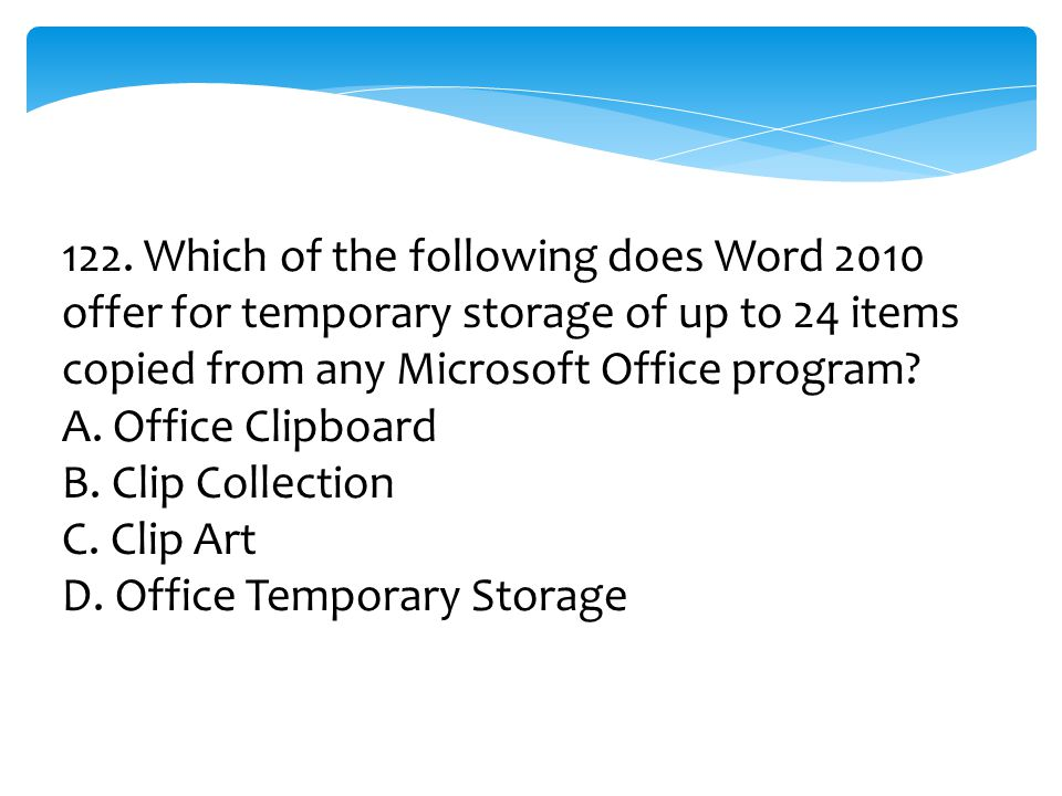 122. Which of the following does Word 2010 offer for temporary storage of up to 24 items copied from any Microsoft Office program