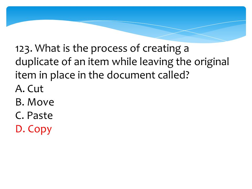 123. What is the process of creating a duplicate of an item while leaving the original item in place in the document called
