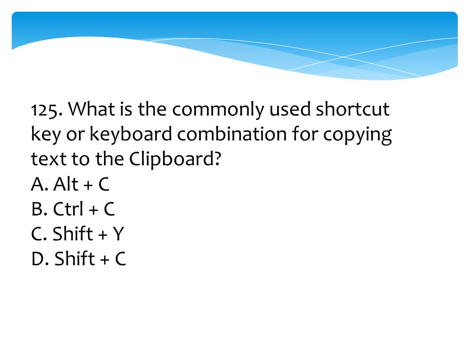 125. What is the commonly used shortcut key or keyboard combination for copying text to the Clipboard