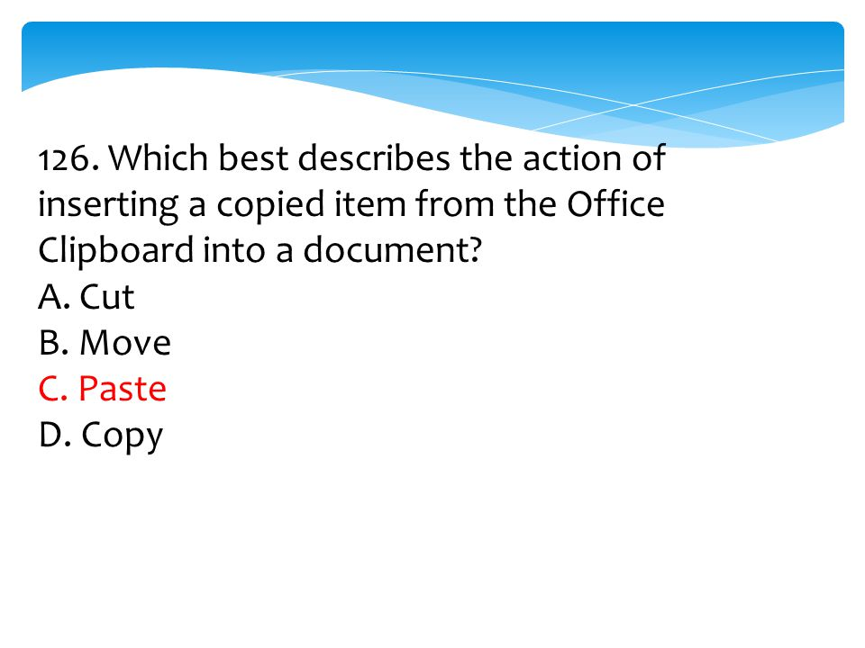 126. Which best describes the action of inserting a copied item from the Office Clipboard into a document