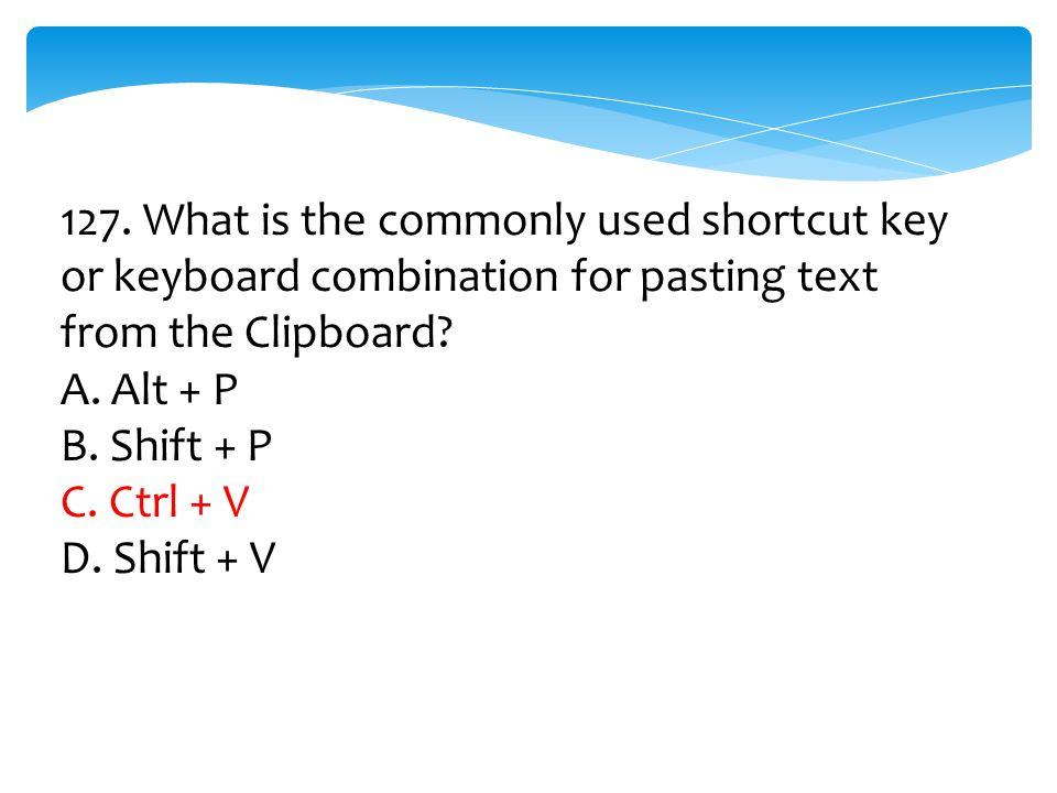 127. What is the commonly used shortcut key or keyboard combination for pasting text from the Clipboard