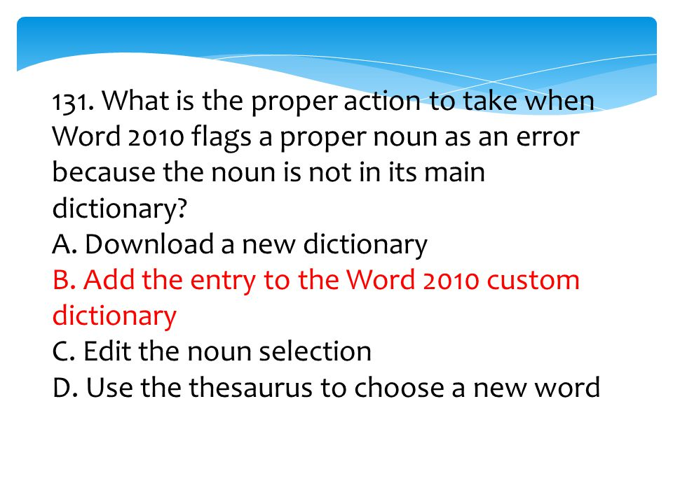 131. What is the proper action to take when Word 2010 flags a proper noun as an error because the noun is not in its main dictionary