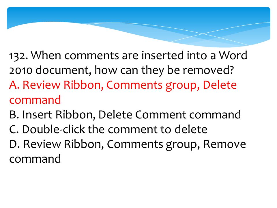 132. When comments are inserted into a Word 2010 document, how can they be removed
