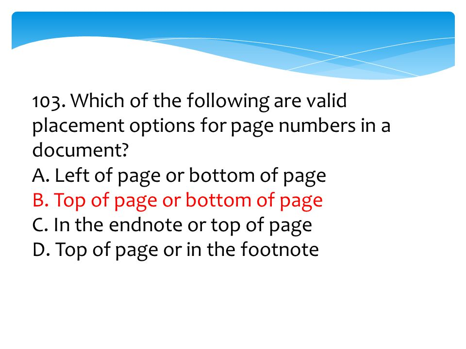 103. Which of the following are valid placement options for page numbers in a document