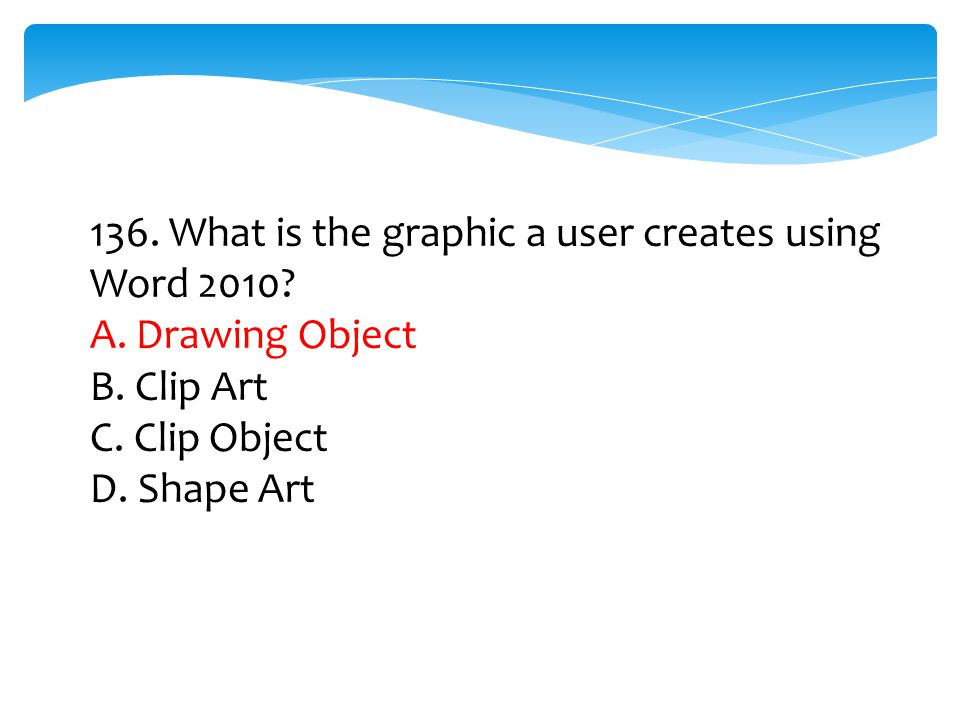 136. What is the graphic a user creates using Word 2010