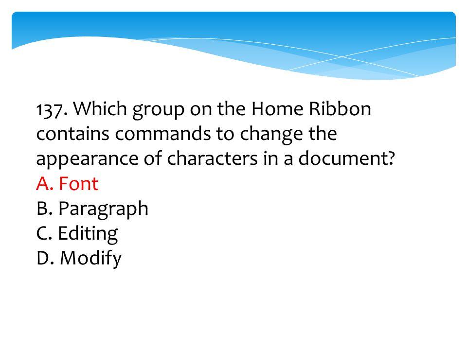 137. Which group on the Home Ribbon contains commands to change the appearance of characters in a document