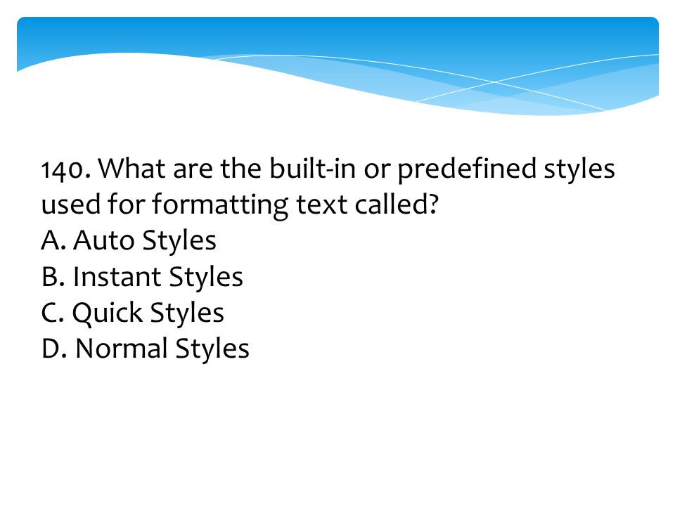 140. What are the built-in or predefined styles used for formatting text called