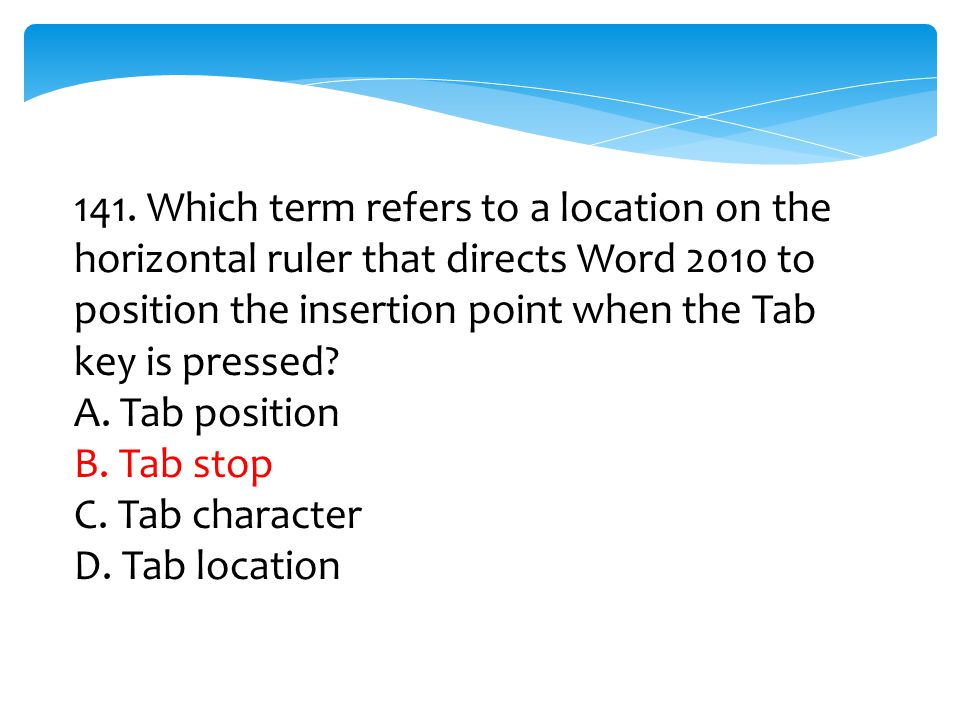 141. Which term refers to a location on the horizontal ruler that directs Word 2010 to position the insertion point when the Tab key is pressed