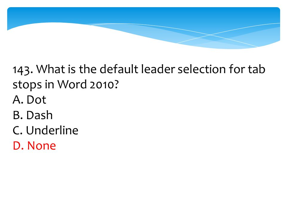 143. What is the default leader selection for tab stops in Word 2010