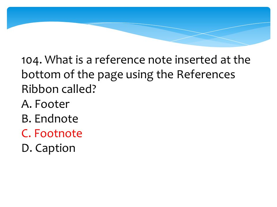 104. What is a reference note inserted at the bottom of the page using the References Ribbon called