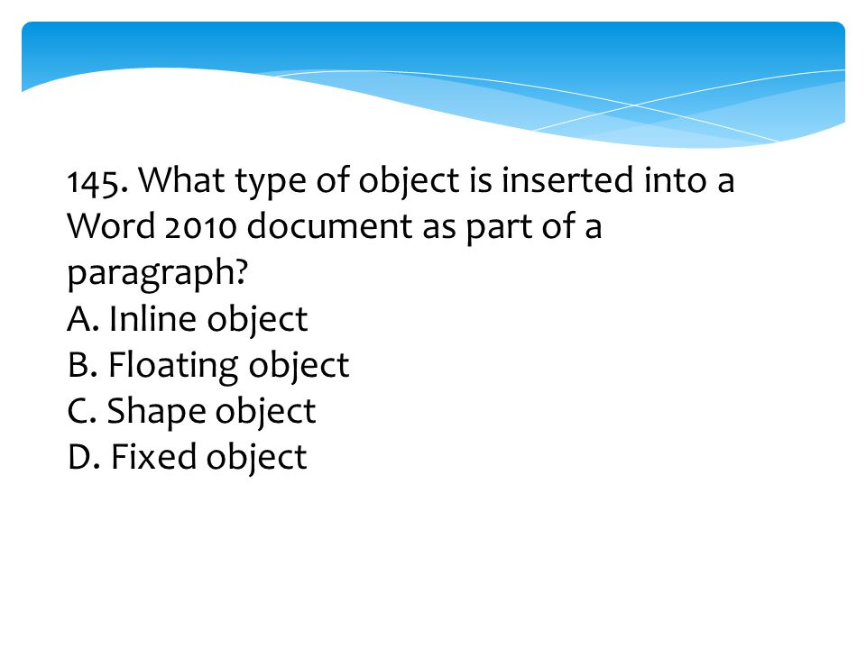 145. What type of object is inserted into a Word 2010 document as part of a paragraph