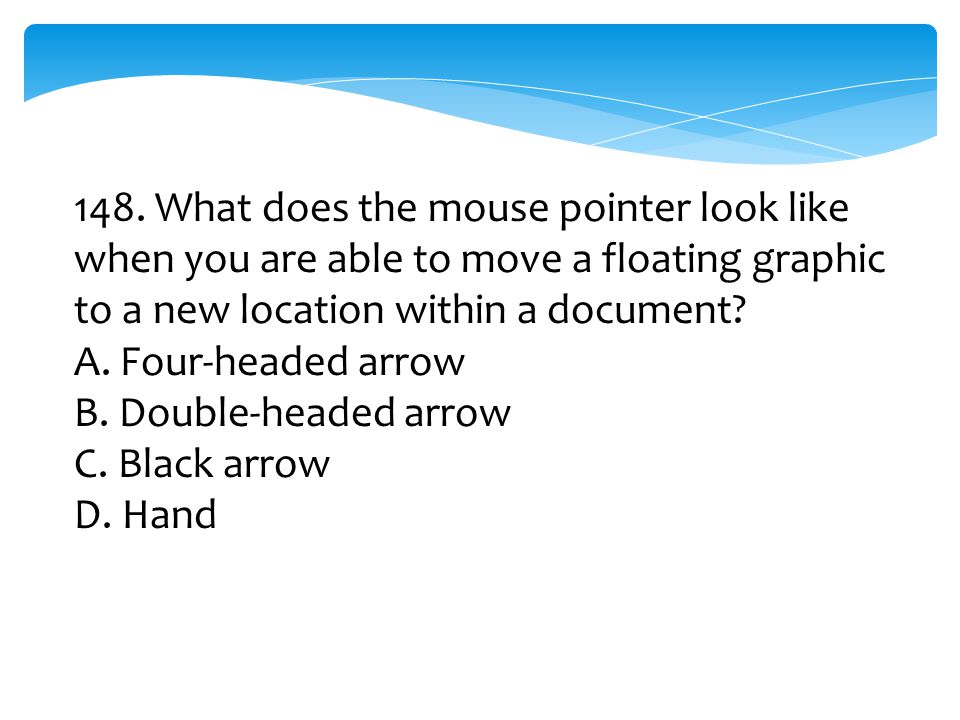 148. What does the mouse pointer look like when you are able to move a floating graphic to a new location within a document
