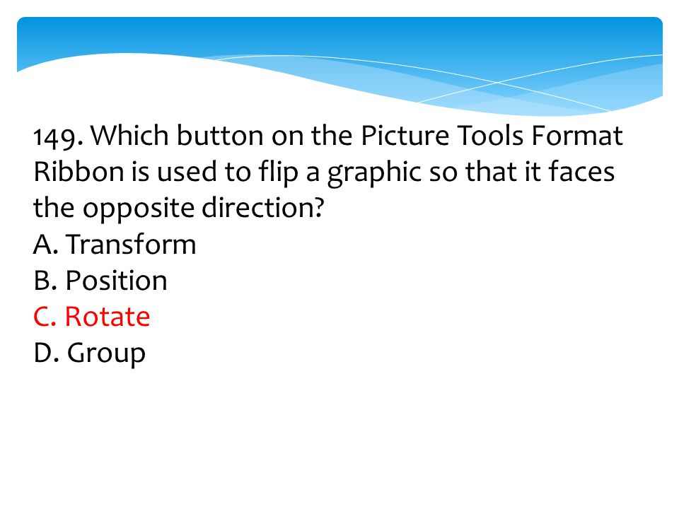 149. Which button on the Picture Tools Format Ribbon is used to flip a graphic so that it faces the opposite direction