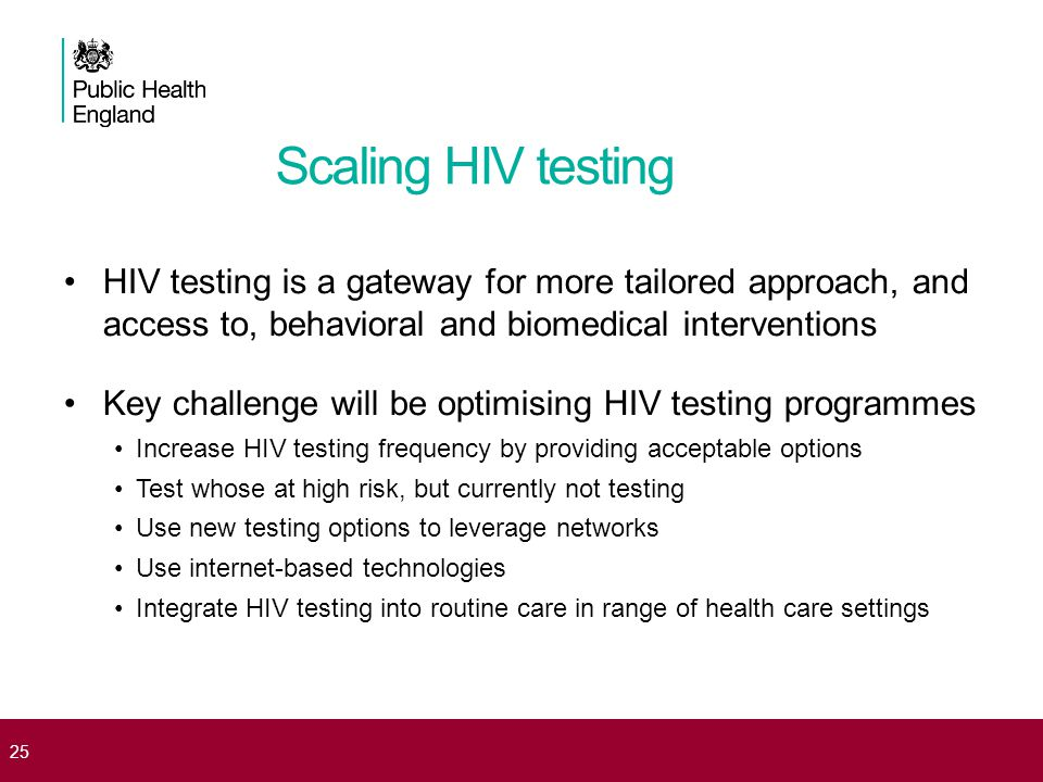 Scaling HIV testing HIV testing is a gateway for more tailored approach, and access to, behavioral and biomedical interventions.