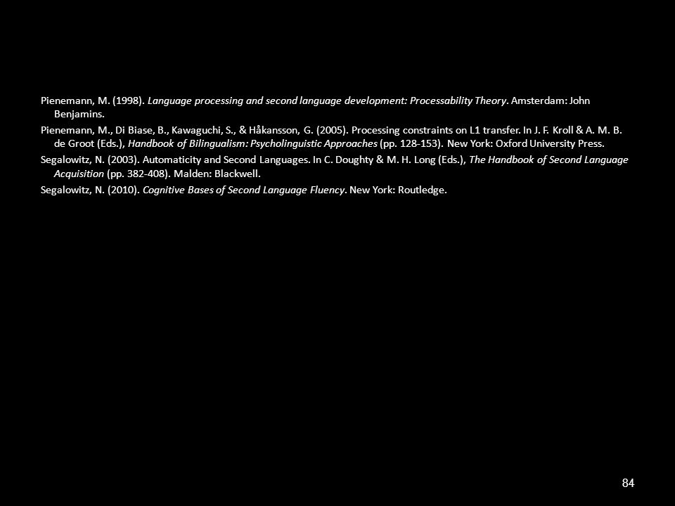 Pienemann, M. (1998). Language processing and second language development: Processability Theory.