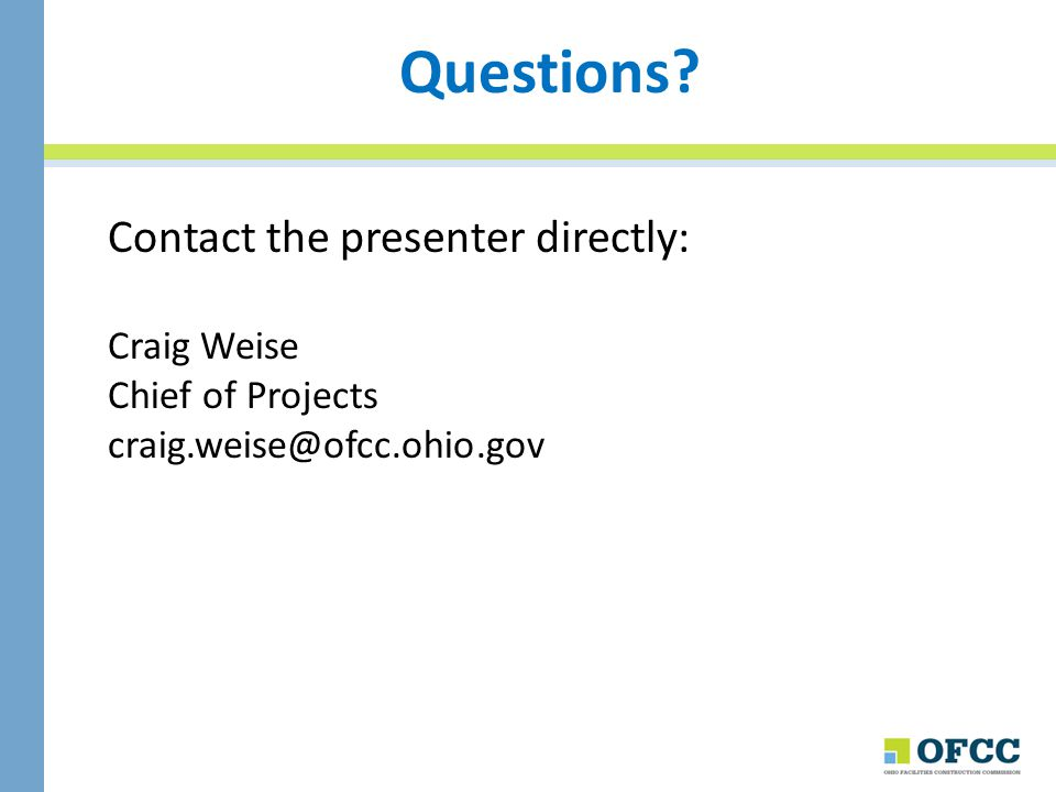 Questions Contact the presenter directly: Craig Weise