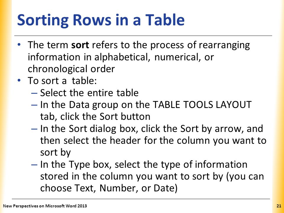Sorting Rows in a Table The term sort refers to the process of rearranging information in alphabetical, numerical, or chronological order.